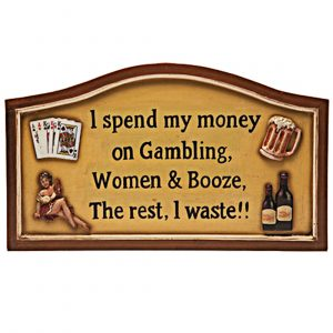 I spend My Money on Gambling, Women and Booze. The rest, I waste.