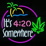 It's 4:20 Somewhere Neon Sign